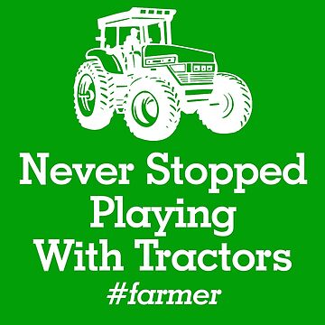 Never Stopped Playing With Tractors #farmer by flipper42