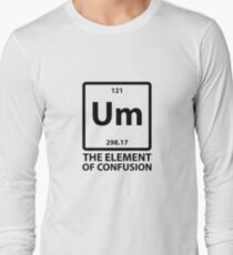 um the element of confusion  Long Sleeve T-Shirt