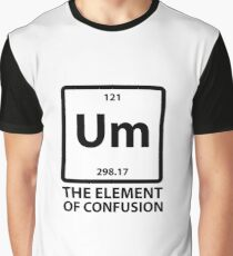 um the element of confusion  Graphic T-Shirt