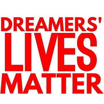 Dreamers' Lives Matter by LatinoTime