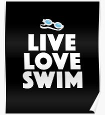Live Love Swim - Butter Fly, Breast Stroke, Swimming, Sports, Olympics, Tricks, Hobby, Recreation, Water, Swimming Pool, Summer, Goggles, Sunglasses, Live, Love Poster