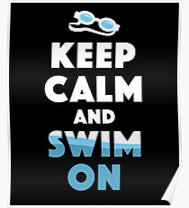 Keep Calm And Swim On - Butter Fly, Breast Stroke, Swimming, Sports, Olympics, Tricks, Hobby, Recreation, Water, Swimming Pool, Summer, Goggles, Sunglasses, Keep Calm, On Poster