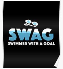 Swag Swimmer With A Goal - Butter Fly, Breast Stroke, Swimming, Sports, Olympics, Tricks, Hobby, Recreation, Water, Swimming Pool, Summer, Goggles, Sunglasses, Swimmer, Goal, Swag Poster