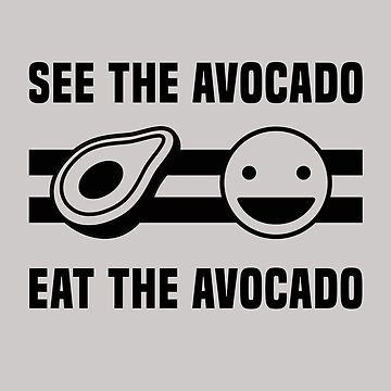 See The Avocado Eat The Avocado by Nelis