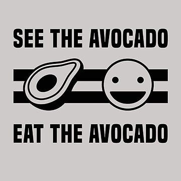 See The Avocado Eat The Avocado by Nelis