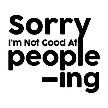 SSorry I'm Not Good At People-ing Hi I'm Awkward by Nelis