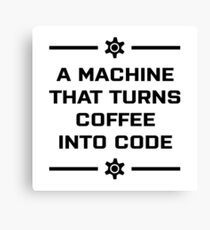 A machine that turns coffee into code Canvas Print