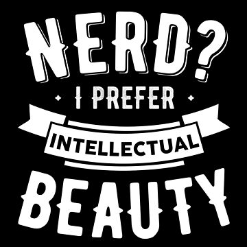 Nerd I Prefer Intellectual Beauty Geek Girl  by Nelis