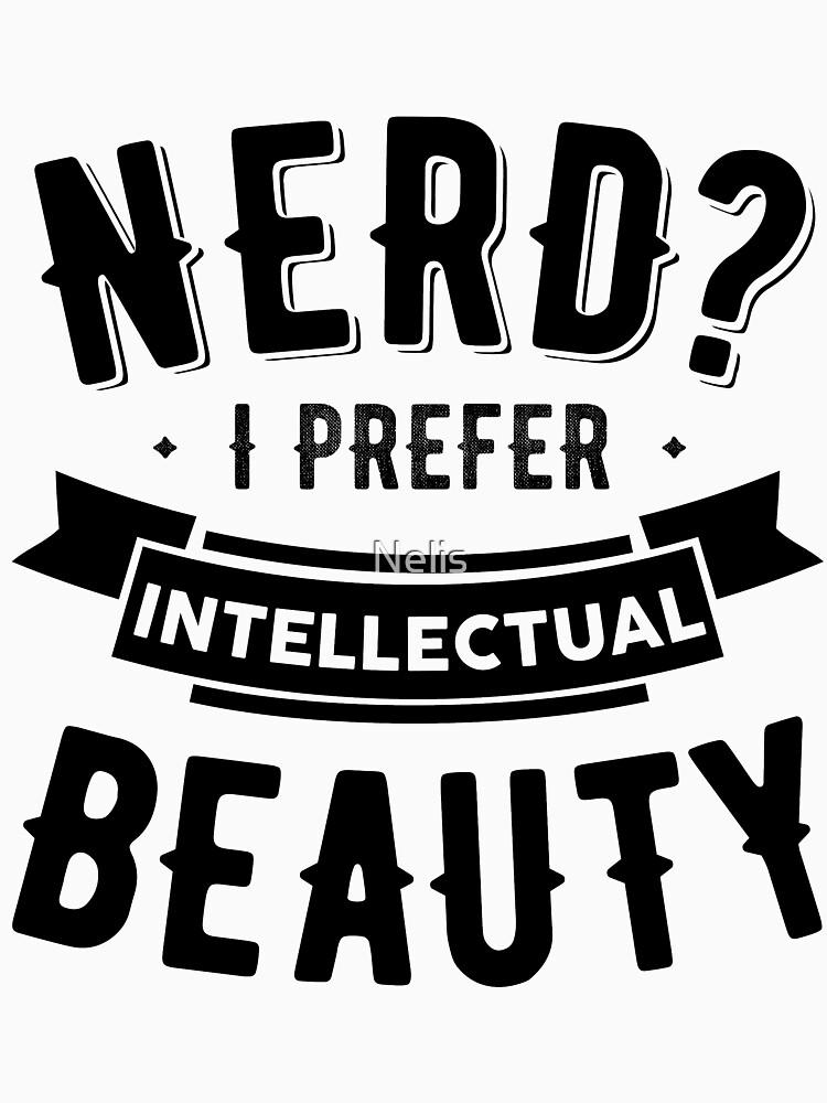 Nerd I Prefer Intellectual Beauty Geek Girl  by Nelis