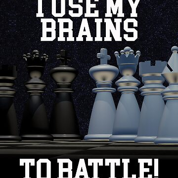 Chess Funny Design - I Use My Brains To Battle by kudostees
