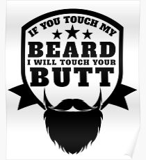 If You Touch My Beard I Touch Your Butt | Men Warning Poster