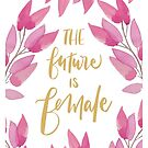 The future is female - girl power!! by lifeidesign