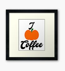 I Love Pumpkin Coffee Spice Coffee Lovers Caffeine  Framed Print