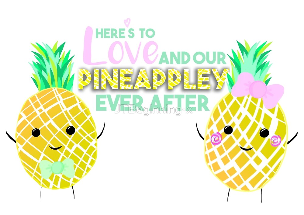 Here's to LOVE and our PINEAPPLEY ever after.  by JustTheBeginning-x .com