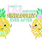 Here's to LOVE and our PINEAPPLEY ever after.  by JustTheBeginning-x (Tori)