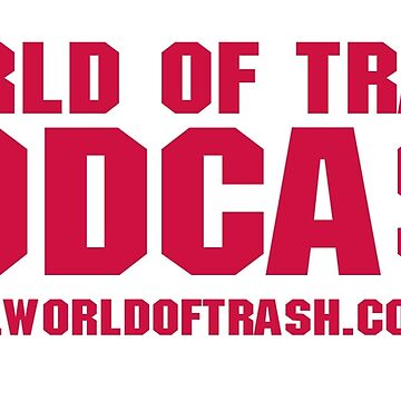 World of Trash Podcast - Official Tshirt by majinstevieart