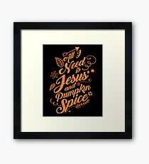 All I Need Is Jesus And Pumpkin Spice Framed Print