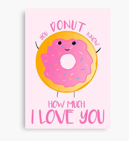 You DONUT know how much I love you Canvas Print