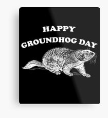 Happy Groundhog Day Shirt & Gear Metal Print