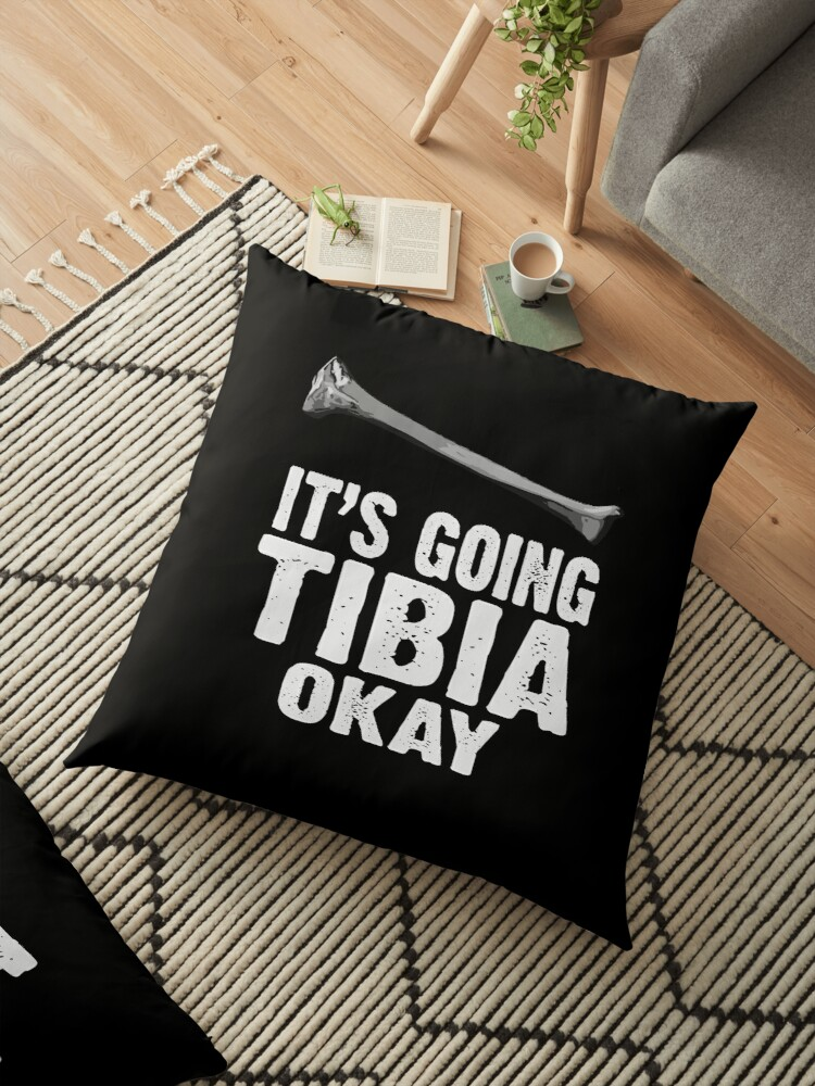 'Funny Medical Pun It's Going Tibia Okay' Floor Pillow by printedkicks