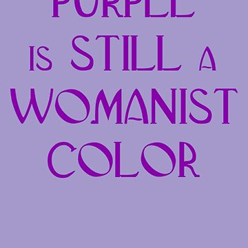 Purple is STILL a Womanist Color  by scholara