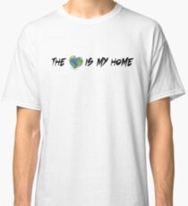 The world is my home I Classic T-Shirt