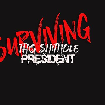 SurvivingThisShitholePresident by Kzen