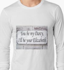 You be my Darcy, I'll be your Elizabeth [Click to see items with this design] Long Sleeve T-Shirt