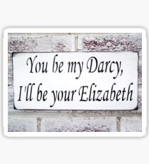 You be my Darcy, I'll be your Elizabeth [Click to see items with this design] Sticker