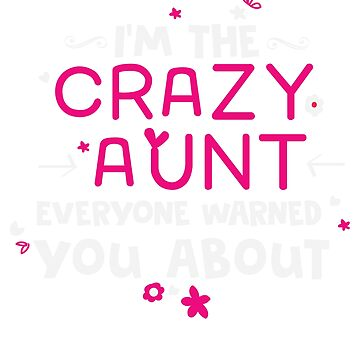 Crazy Aunt Shirt- Funny Shirt For Aunts by ibeth01