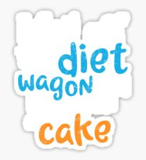 I Fell Off The Diet Wagon And Landed On A Cake Sticker
