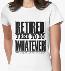 Retired free to do whatever my wife lets me do Women's Fitted T-Shirt