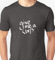 give me a <br/> GIVE ME A BREAK Unisex T-Shirt