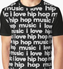I Love Hip Hop Music (B) Graphic T-Shirt