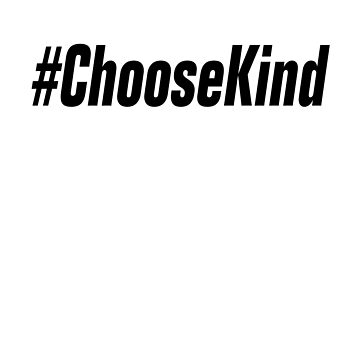 CHOOSE KIND HASHTAG WONDER INSPIRATION MOTIVATION by scorpiopegasus