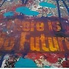 There is no Future! by LaxmiSioux