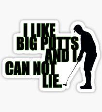 I LIKE BIG PUTTS AND I CANNOT LIE Sticker