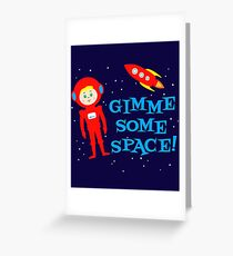 Gimme Some Space Greeting Card