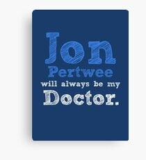 Jon Pertwee will always be my Doctor Canvas Print