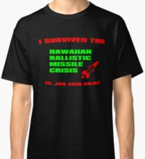 I Survived The Hawaiian Missile Crisis  Classic T-Shirt