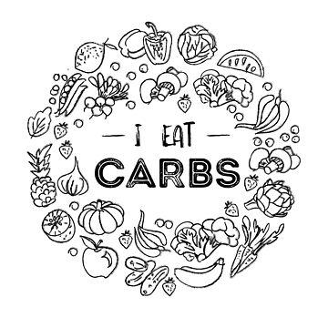 """I Eat Carbs"" vegan, planted based diet, vegetarian design by KellyDesignCo"