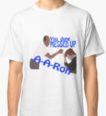 You Done Messed Up A-A-ron (Blue Text) Classic T-Shirt