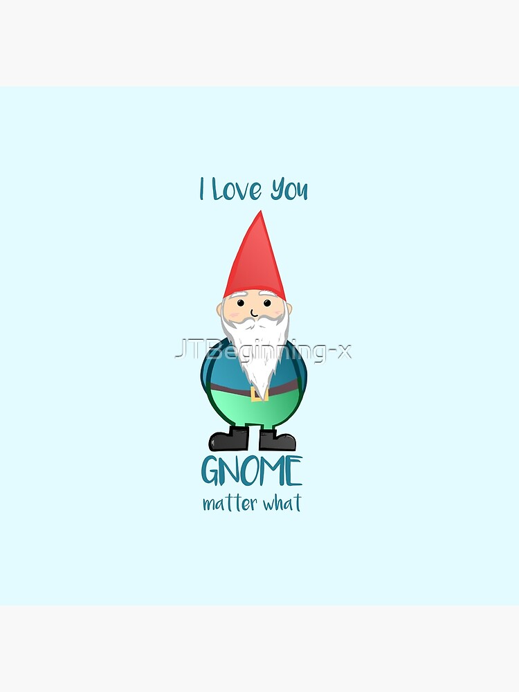 Gnome - I love you GNOME matter what by JTBeginning-x
