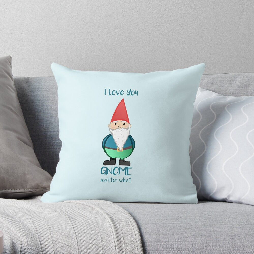 Gnome - I love you GNOME matter what Throw Pillow