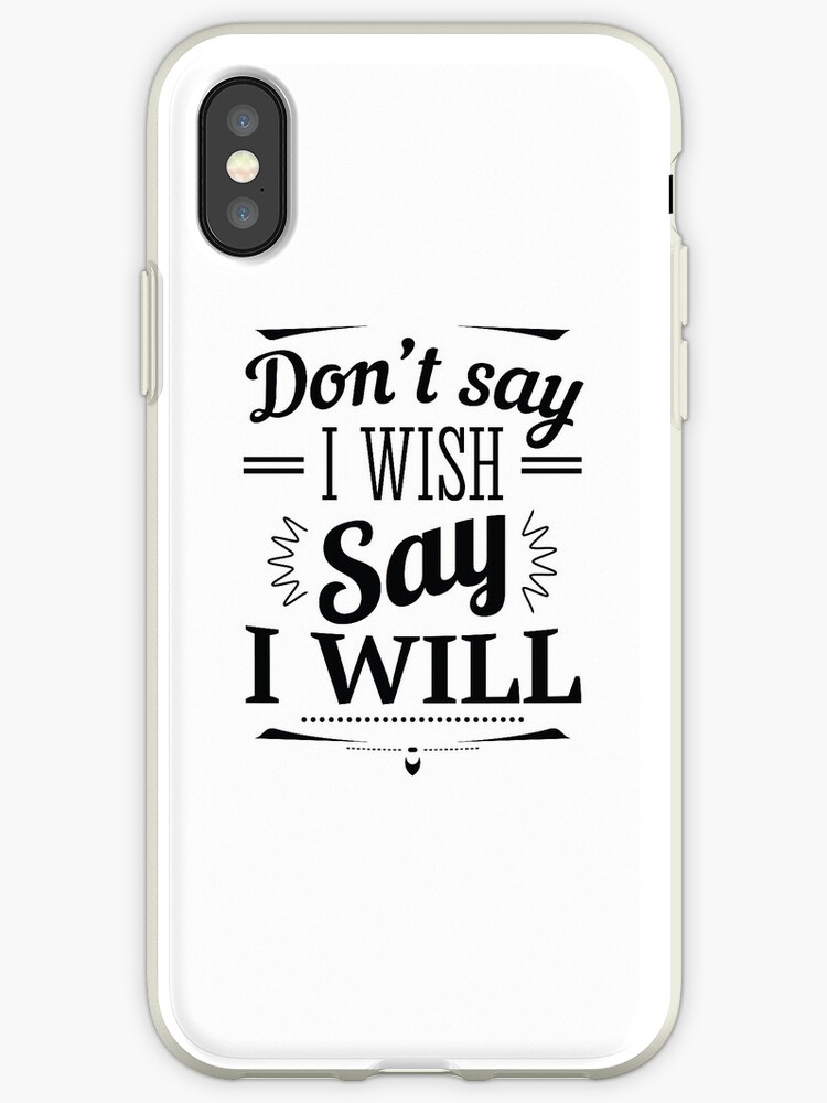 new product 655f5 3c425 'Don't Say I Wish Say I Will / Startup Inspirational Quote' iPhone Case by  ProjectX23