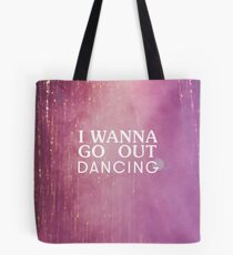 I wanna go out dancing Tote Bag
