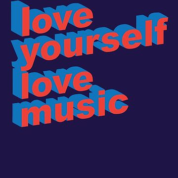 Love Yourself Love Music by modernistdesign