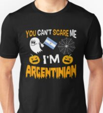 YOU CAN'T SCARE ME I'M ARGENTINIAN  Unisex T-Shirt