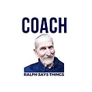 #RalphSays - Coach  by ralphsaysthings