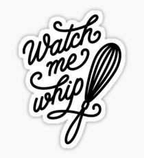 Watch Me Whip - Cooking & Baking Sticker